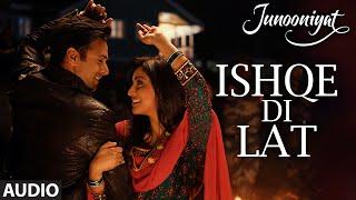Ishqe Di Lat Full Song (AUDIO) | Junooniyat | Pulkit Samrat, Yami Gautam | Ankit Tiwari, Tulsi Kumar