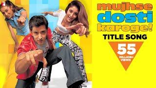 Mujhse Dosti Karoge - Full Title Song | Hrithik Roshan | Kareena Kapoor | Rani Mukerji