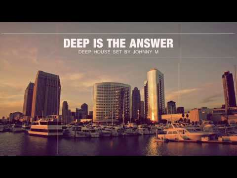 Deep Is The Answer Deep House Set 2017 Mixed By Johnny M
