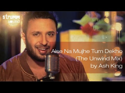 Xxx Mp4 Aise Na Mujhe Tum Dekho The Unwind Mix By Ash King 3gp Sex