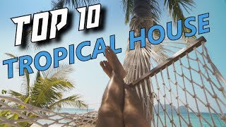 TOP 10 Tropical House Songs (With Kygo, Sigala, Jonas Blue ...)