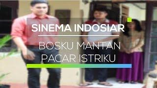 Sinema Indosiar - Bosku Mantan Pacar Istriku