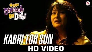 Kabhi Toh Sun - Hogaya Dimaagh Ka Dahi | Fauzia Arshi | Danish Bhat & Bhavna