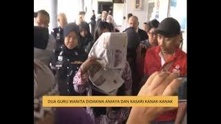 Dua guru wanita didakwa aniaya dan kasari kanak-kanak