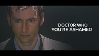 Doctor Who   You're ashamed