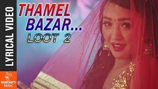 THAMEL BAZAR - Lyrical Video |New Nepali Movie LOOT 2 | Alisha Rai, Dayahang Rai, Nischal Basnet