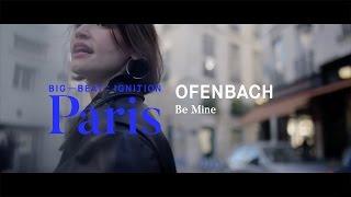 Ofenbach – Be Mine : BIG BEAT IGNITION : Paris