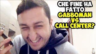 CHE FINE HA FATTO GABBOMAN VS CALL CENTER?!