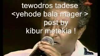 tewodros tadesse yegone bala mager