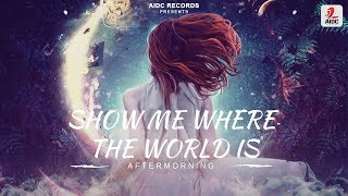 Show Me Where The World Is | Aftermorning | AIDC Records