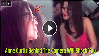 The Real Anne Curtis Behind The Camera Will Shock You