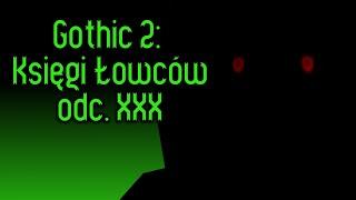 Gothic 2: Księgi Łowców odc XXX