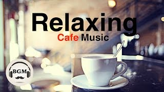 Relaxing Cafe Music - Jazz & Bossa Nova Instrumental Music For Work, Study - Background Music
