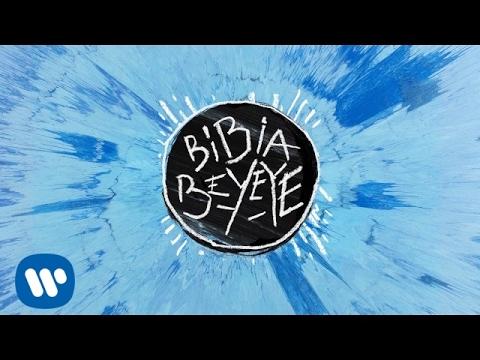 Ed Sheeran - Bibia Be Ye Ye [Official Audio]