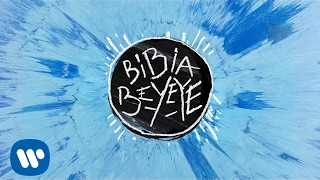 Ed Sheeran  Bibia Be Ye Ye Official Audio