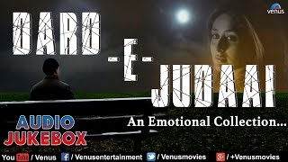 Dard -E- Judaai : Emotional Hindi Songs Collection || Audio Jukebox