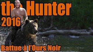 The Hunter 2016 - Battue à l'Ours Noir !    FR