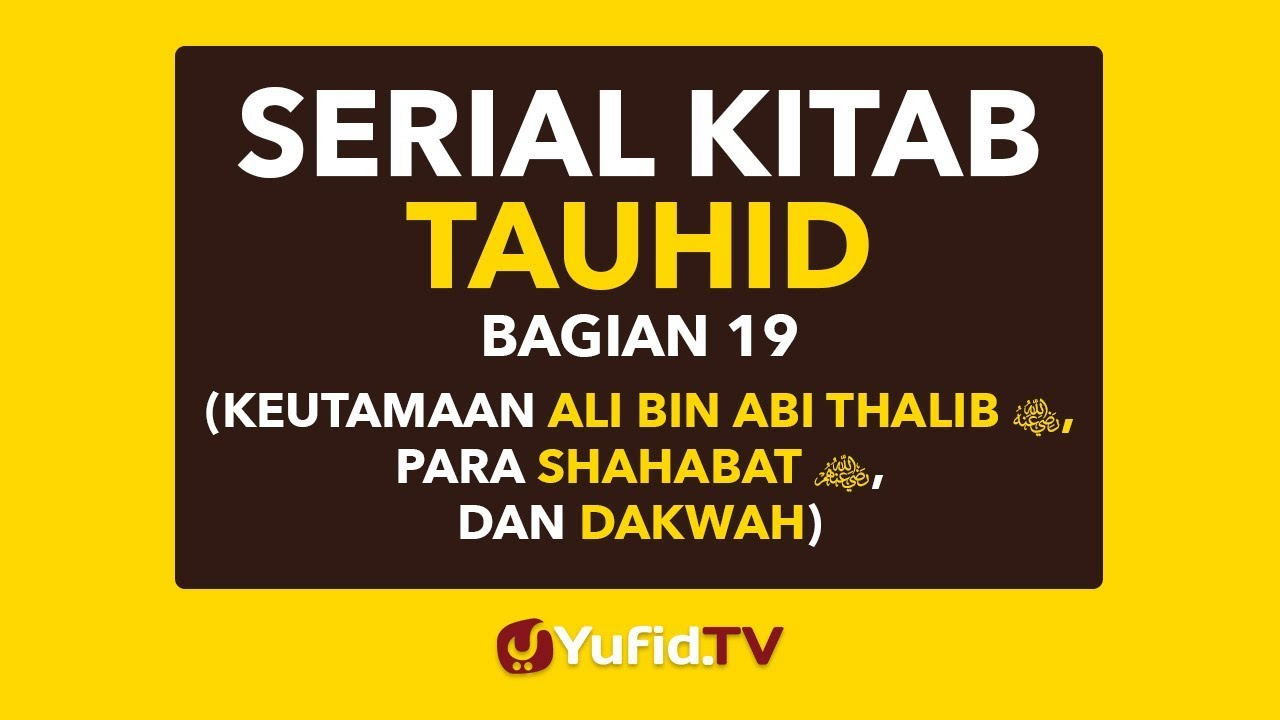 Kisah Sahabat Ali bin Abi Thalib radhiallahu 'anhu (Serial Kitab Tauhid Bagian 19)