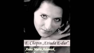"Anna Maria Adamiak: Fryderyk Chopin ""Etiuda E-dur"""