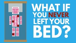 What Would Happen If You Never Left Your Bed?