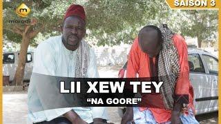 Lii Xew Tey - Saison 3 - Na Gooré