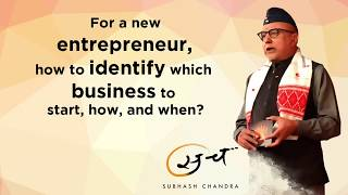 For a new entrepreneur, how to identify which business to start, how, and when?