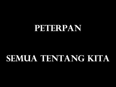 Peterpan-Semua Tentang Kita(Lyrics)