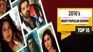 Most Popular Shows Of 2016's | Star Plus | Life Ok | Hotstar