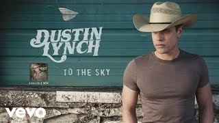 Dustin Lynch - To The Sky (Audio)