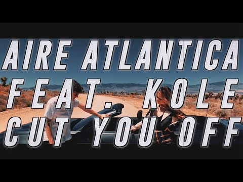 Xxx Mp4 Aire Atlantica Cut You Off Feat KOLE Official Lyric Video 3gp Sex