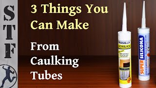 3 Things You Can Make From Caulking Tubes (Part 1)