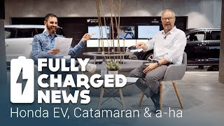 Honda EV, Catamaran & a-ha   Fully Charged News