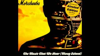 Morcheeba - The Music That We Hear (Moog Island) Arthur Baker re-mix