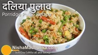 Vegetable Dalia Pulao recipe | Broken Wheat Pulao | Broken Wheat Upma
