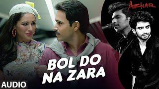 BOL DO NA ZARA Full Song | Azhar | Emraan Hashmi, Nargis Fakhri | Armaan Malik, Amaal Mallik