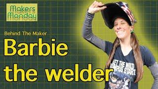 Makers Monday - 31 - Barbie the welder