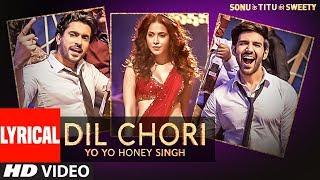 Yo Yo Honey Singh: DIL CHORI (Lyrical) | Simar Kaur, Ishers | Hans Raj Hans | Sonu Ke Titu Ki Sweety