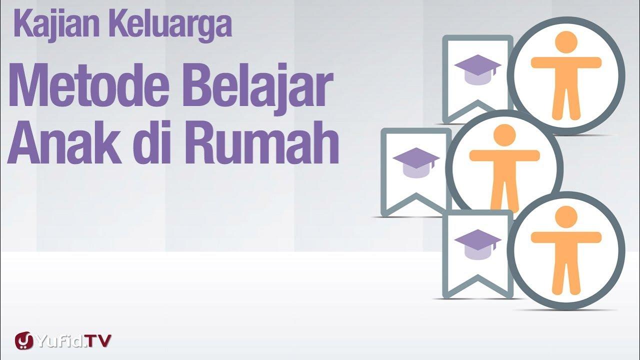 Fikih Pendidikan Anak: Metode Pembelajaran Anak di Rumah Bagian 1 - Ustadz Abdullah Zaen, MA