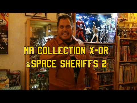 Ma collection X-Or & Space Sheriffs - part 2