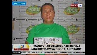 BT: Umano'y jail guard ng Bilibid na sangkot daw sa droga, arestado