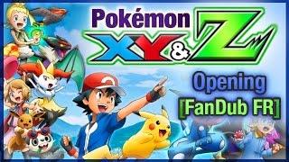 Pokémon XY&Z - Opening [FanDub FR]