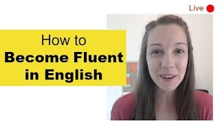 How to Become Fluent in English [Live Lesson]