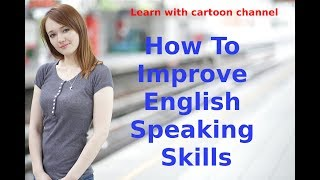 how to improve english speaking skills  | speak Englis fluently