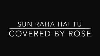 Sun Raha Hai Tu ~ Covered By Rose.    New Hindi Music Sensation.