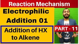 Reaction Mechanism 11 | Electrophilic Addition 01: Addition of HX to Alkene : Markovnikov's rule