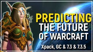 Release Dates?! Predicting The Next Year Of Warcraft   GC, 7.3, 7.3.5 & 8.0 Beyond