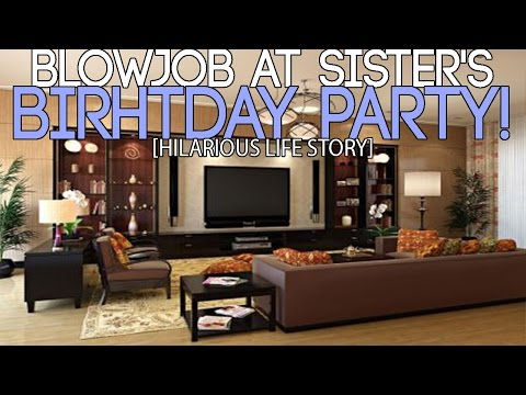 Xxx Mp4 Blowjob At Sisters Birthday Party HILARIOUS Life Story 3gp Sex