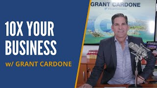 Grant Cardone: How To 10x Your Business And Sell Like A Champion