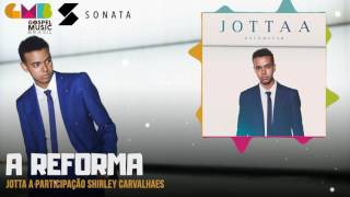 Jotta A part. Shirley Carvalhaes - A Reforma