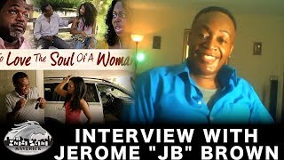 New Indie Scene Interview! To Love The Soul Of A Woman - Ft. Jerome JB Brown